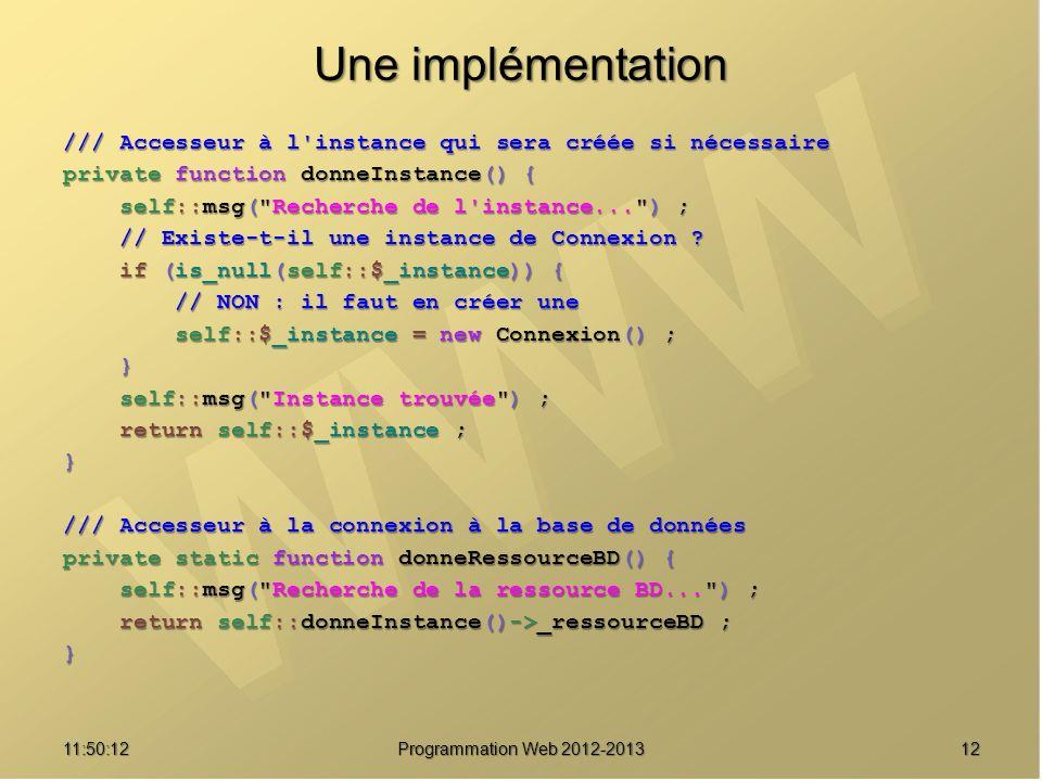 Une implémentation /// Accesseur à l instance qui sera créée si nécessaire. private function donneInstance() {