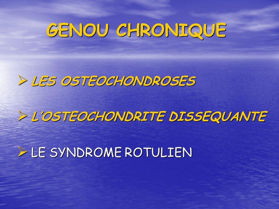 GENOU CHRONIQUE LES OSTEOCHONDROSES L'OSTEOCHONDRITE DISSEQUANTE