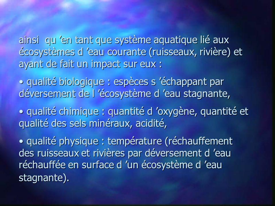 ainsi qu 'en tant que système aquatique lié aux écosystèmes d 'eau courante (ruisseaux, rivière) et ayant de fait un impact sur eux :