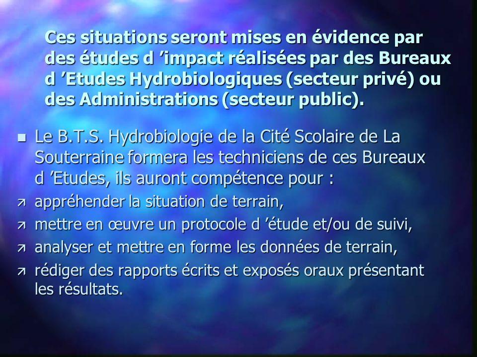 Ces situations seront mises en évidence par des études d 'impact réalisées par des Bureaux d 'Etudes Hydrobiologiques (secteur privé) ou des Administrations (secteur public).