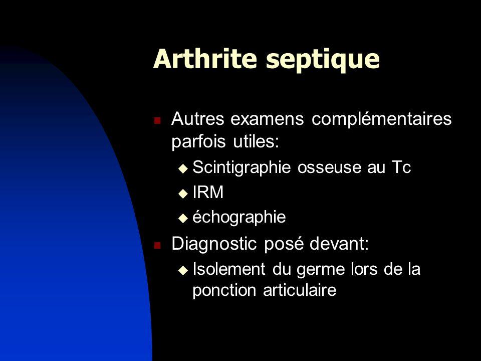 Arthrite septique Autres examens complémentaires parfois utiles: