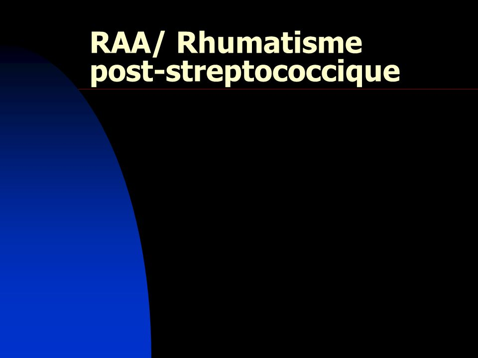 RAA/ Rhumatisme post-streptococcique