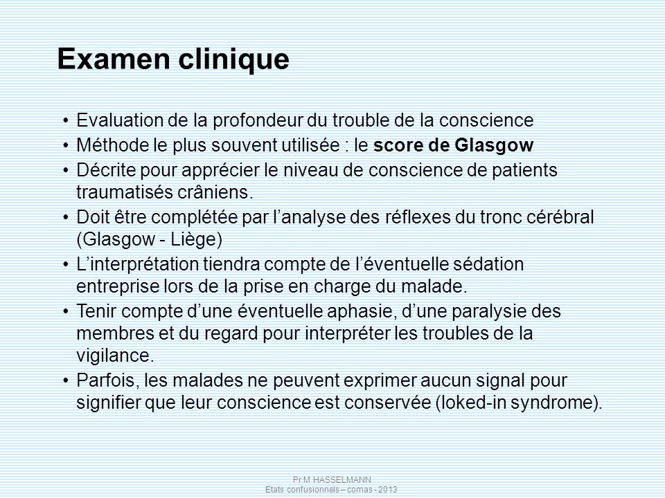 Examen clinique Evaluation de la profondeur du trouble de la conscience. Méthode le plus souvent utilisée : le score de Glasgow.