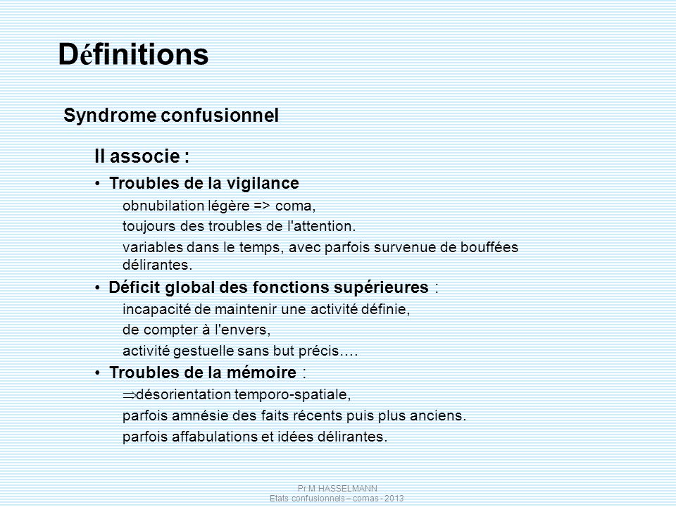 Définitions Syndrome confusionnel Il associe :