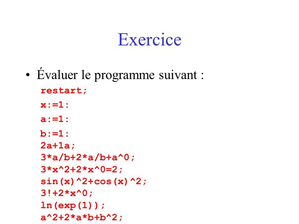 Exercice Évaluer le programme suivant : restart; x:=1: a:=1: b:=1: