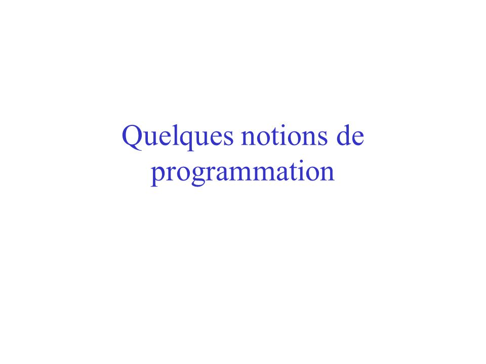 Quelques notions de programmation