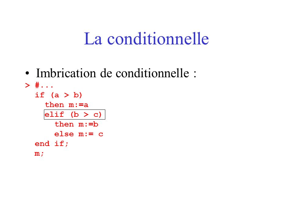 La conditionnelle Imbrication de conditionnelle : > #...