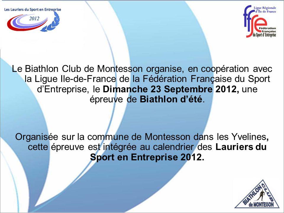 Le Biathlon Club de Montesson organise, en coopération avec la Ligue Ile-de-France de la Fédération Française du Sport d'Entreprise, le Dimanche 23 Septembre 2012, une épreuve de Biathlon d'été.