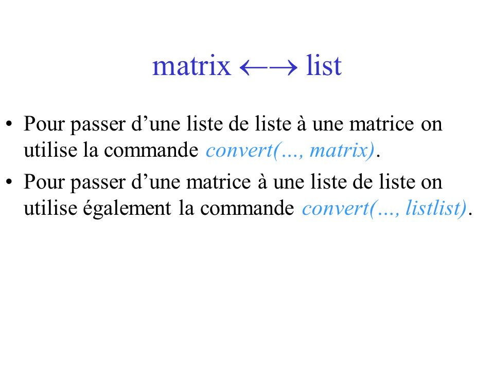 matrix  list Pour passer d'une liste de liste à une matrice on utilise la commande convert(…, matrix).