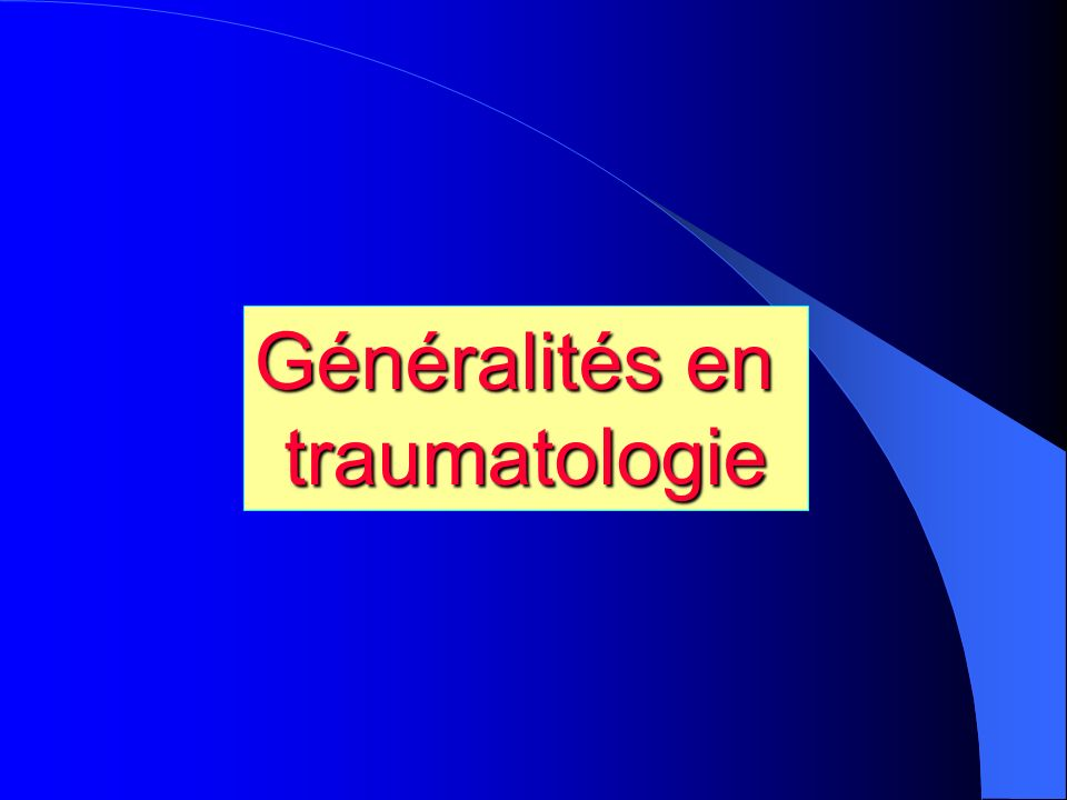 Généralités en traumatologie