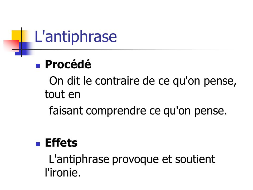 L antiphrase Procédé On dit le contraire de ce qu on pense, tout en