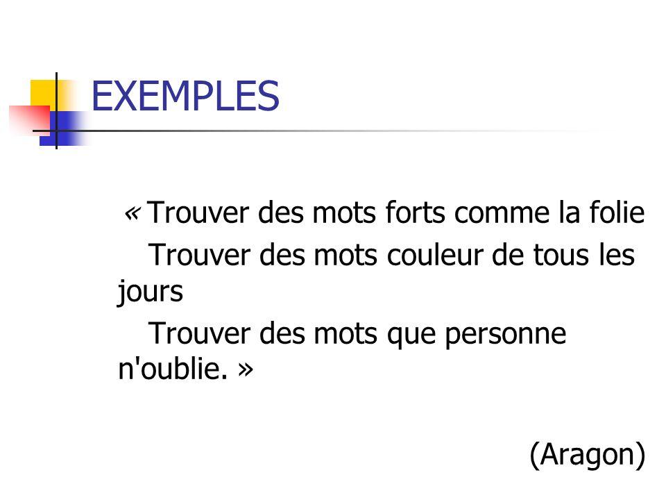 EXEMPLES « Trouver des mots forts comme la folie