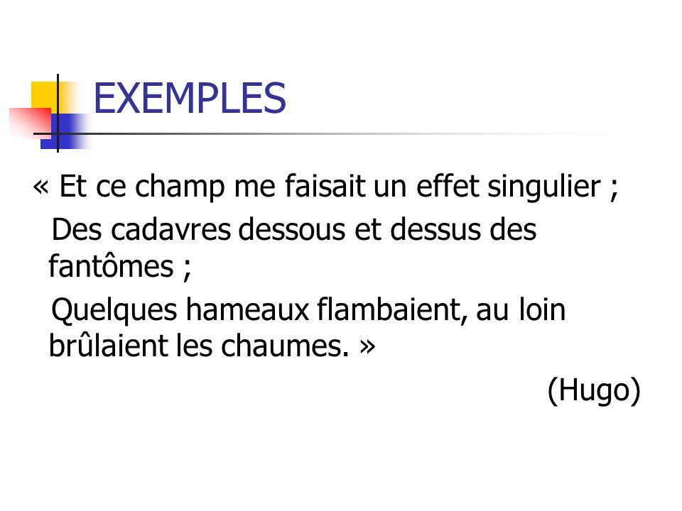 EXEMPLES « Et ce champ me faisait un effet singulier ;