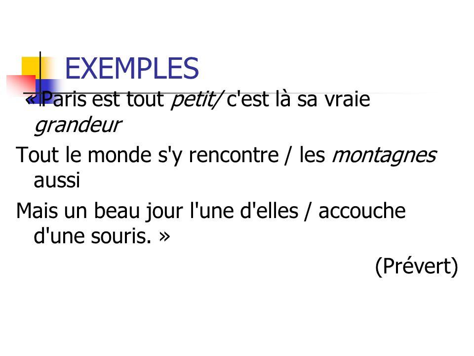 EXEMPLES « Paris est tout petit/ c est là sa vraie grandeur