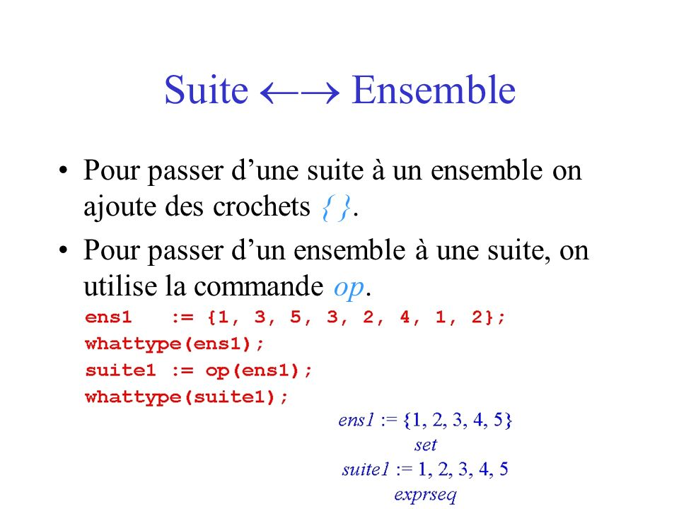 Suite  Ensemble Pour passer d'une suite à un ensemble on ajoute des crochets { }.