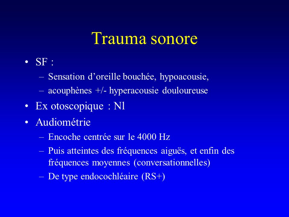 Trauma sonore SF : Ex otoscopique : Nl Audiométrie