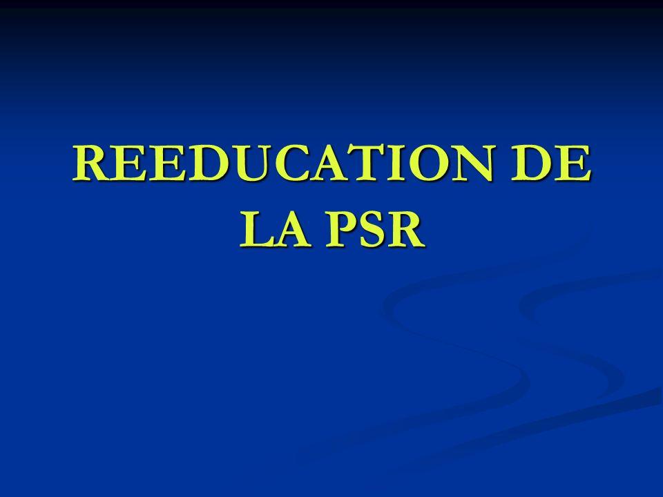 REEDUCATION DE LA PSR
