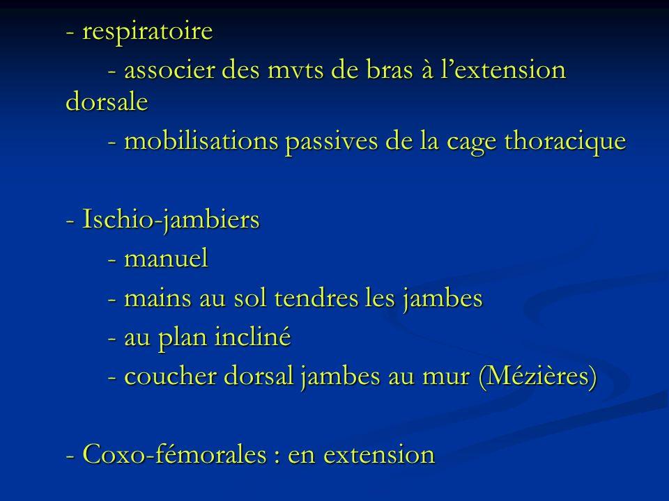 - respiratoire - associer des mvts de bras à l'extension dorsale. - mobilisations passives de la cage thoracique.
