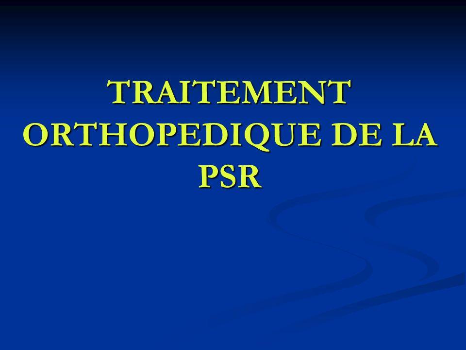 TRAITEMENT ORTHOPEDIQUE DE LA PSR