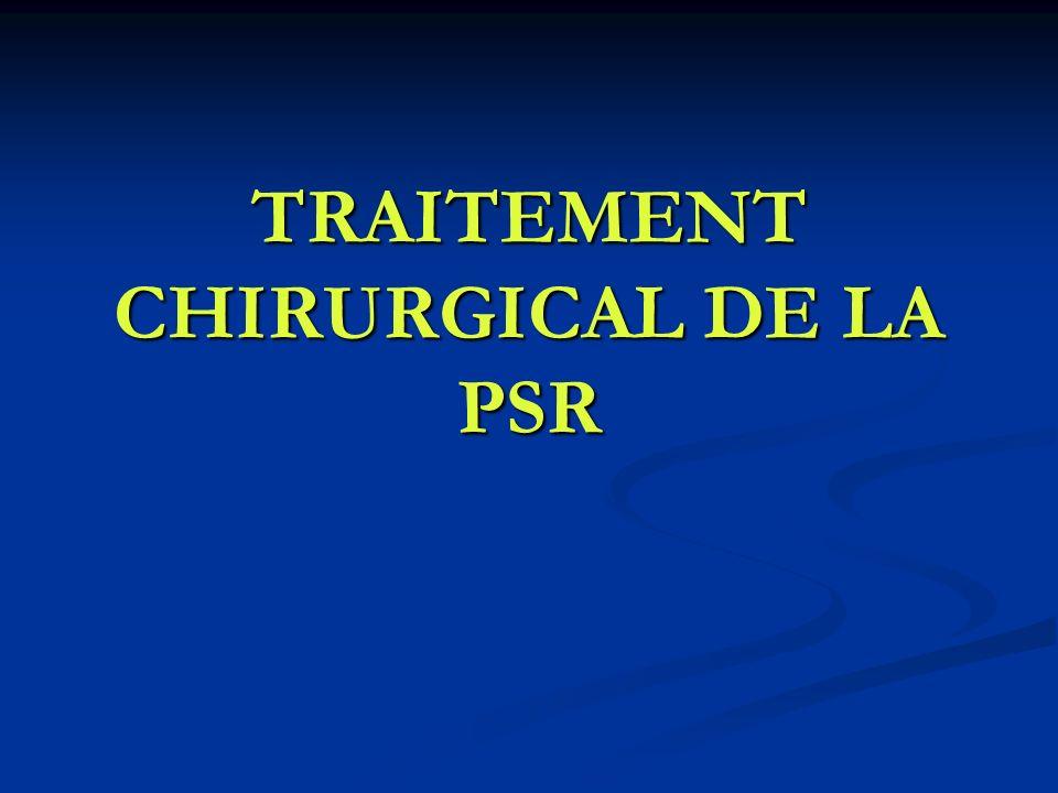 TRAITEMENT CHIRURGICAL DE LA PSR