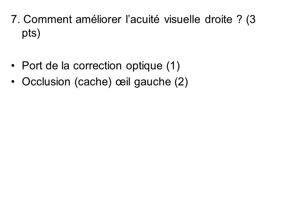 7. Comment améliorer l'acuité visuelle droite (3 pts)