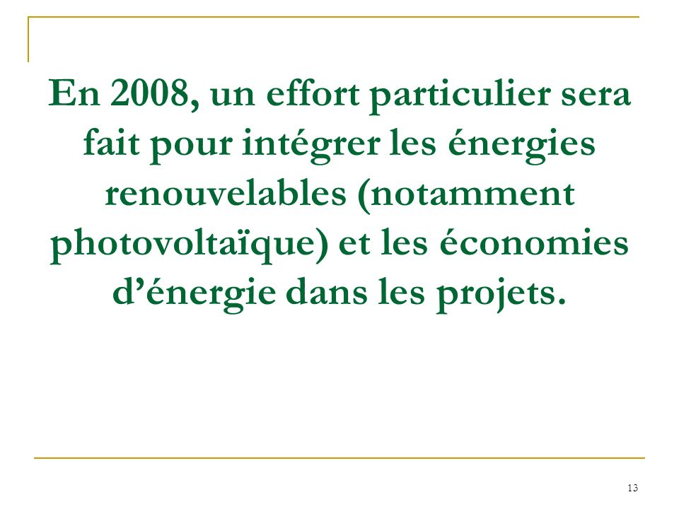 En 2008, un effort particulier sera fait pour intégrer les énergies renouvelables (notamment photovoltaïque) et les économies d'énergie dans les projets.