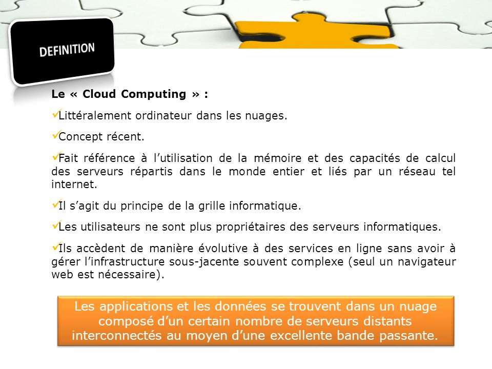 DEFINITION Le « Cloud Computing » : Littéralement ordinateur dans les nuages. Concept récent.