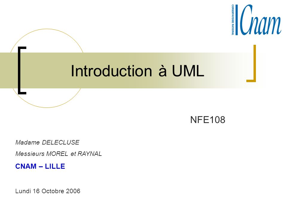 Introduction à UML NFE108 CNAM – LILLE Madame DELECLUSE