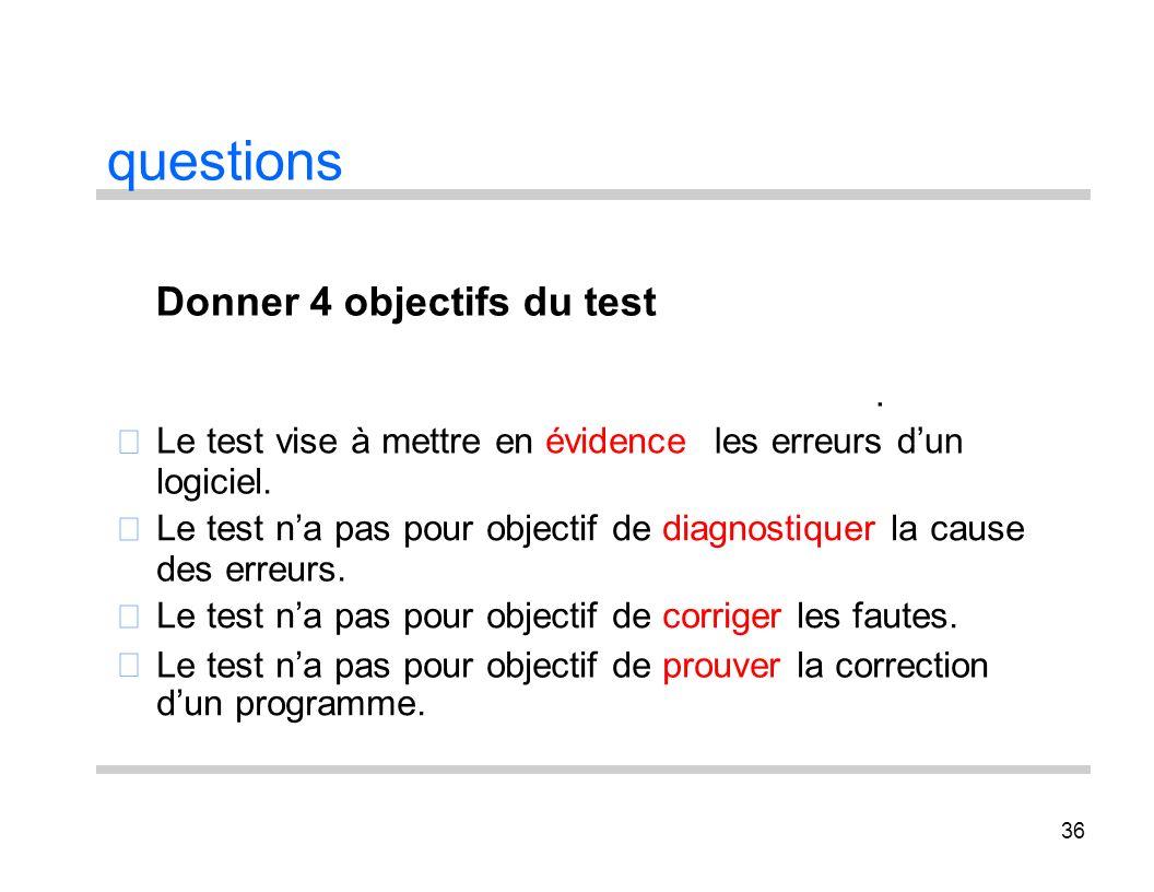 questions Donner 4 objectifs du test . 
