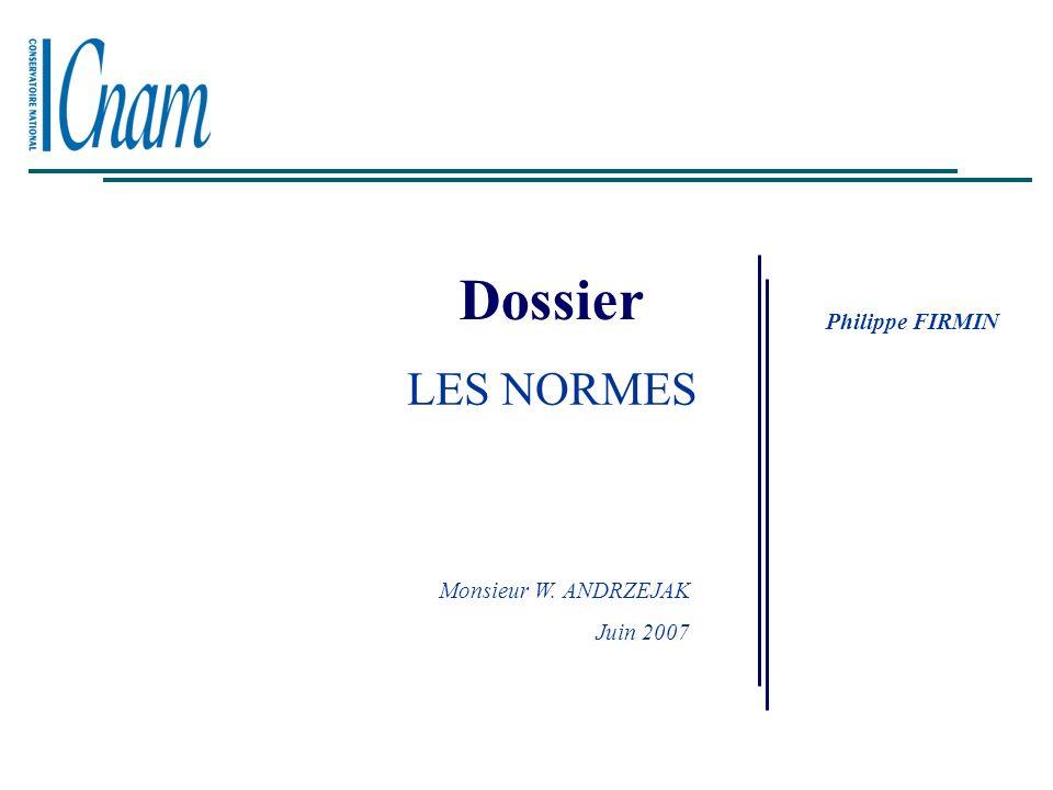 Dossier Philippe FIRMIN LES NORMES Monsieur W. ANDRZEJAK Juin 2007