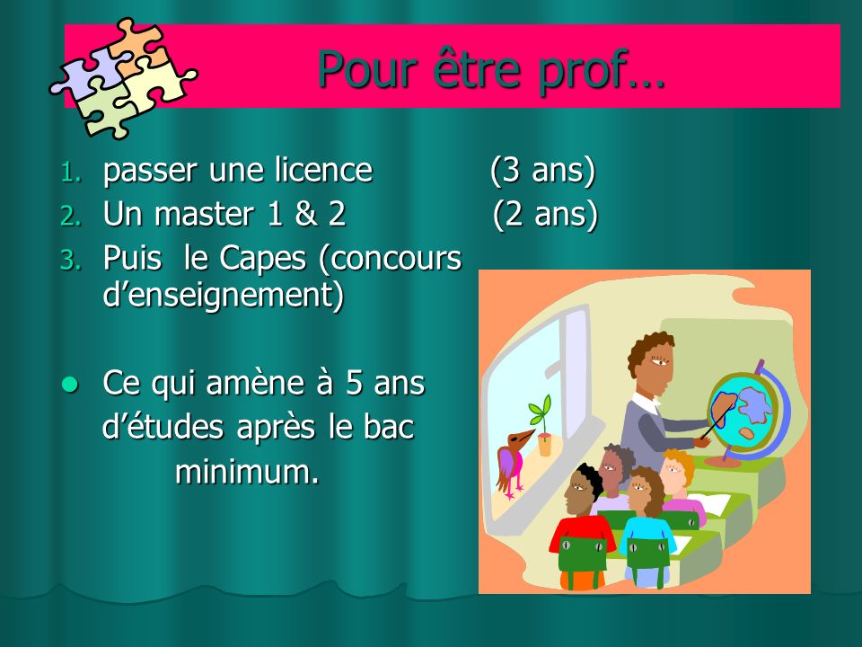 Pour être prof… passer une licence (3 ans) Un master 1 & 2 (2 ans)
