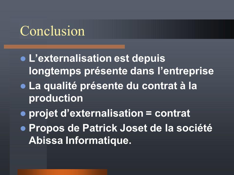 Conclusion L'externalisation est depuis longtemps présente dans l'entreprise. La qualité présente du contrat à la production.