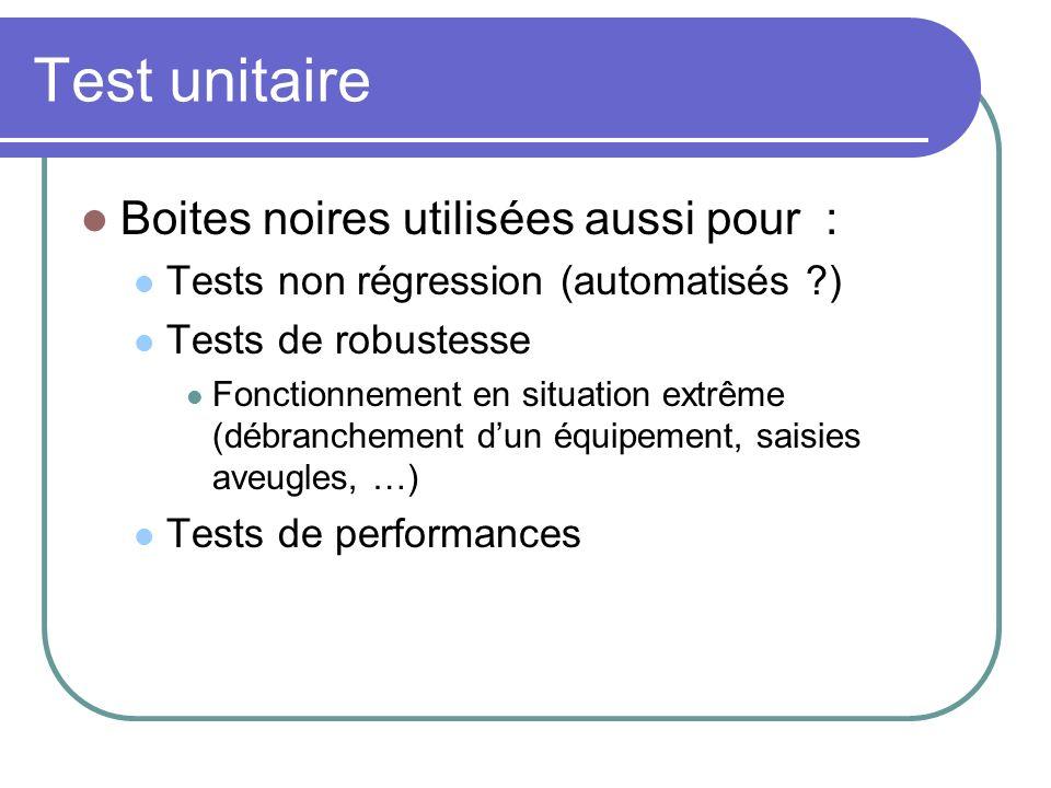 Test unitaire Boites noires utilisées aussi pour :