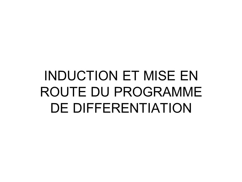 INDUCTION ET MISE EN ROUTE DU PROGRAMME DE DIFFERENTIATION