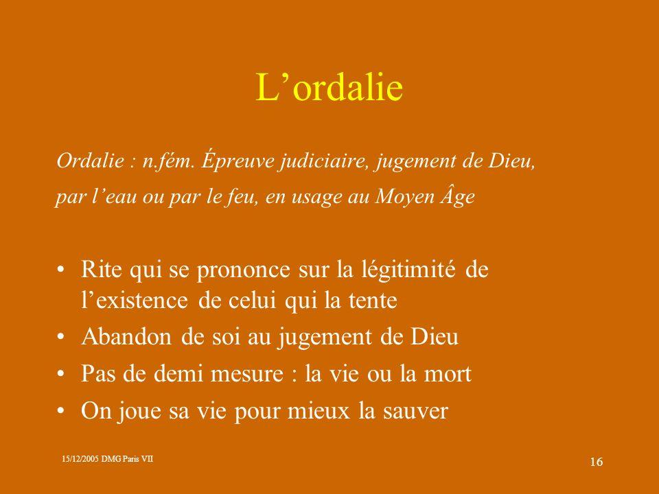 L'ordalie Ordalie : n.fém. Épreuve judiciaire, jugement de Dieu, par l'eau ou par le feu, en usage au Moyen Âge.