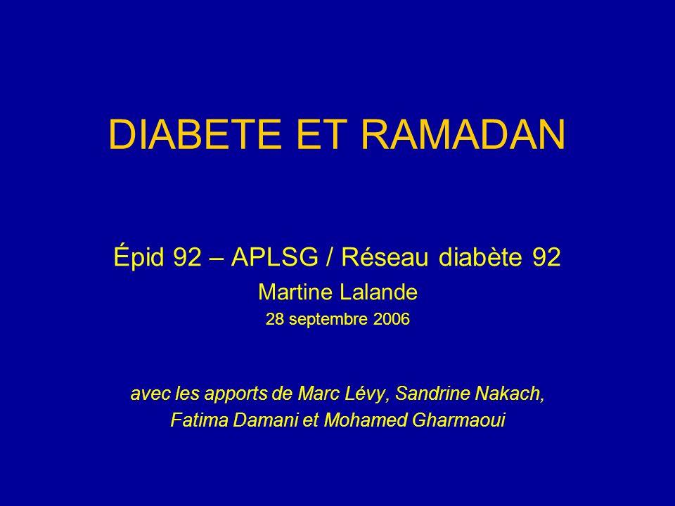 DIABETE ET RAMADAN Épid 92 – APLSG / Réseau diabète 92 Martine Lalande