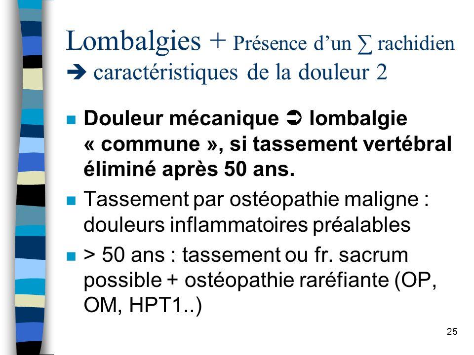 Lombalgies + Présence d'un ∑ rachidien  caractéristiques de la douleur 2