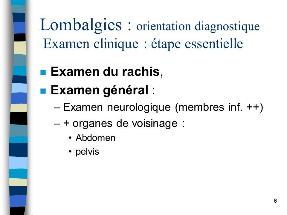 Lombalgies : orientation diagnostique Examen clinique : étape essentielle