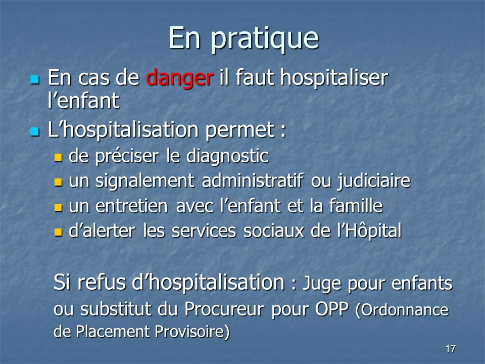 En pratique En cas de danger il faut hospitaliser l'enfant