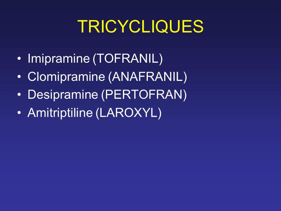 TRICYCLIQUES Imipramine (TOFRANIL) Clomipramine (ANAFRANIL)