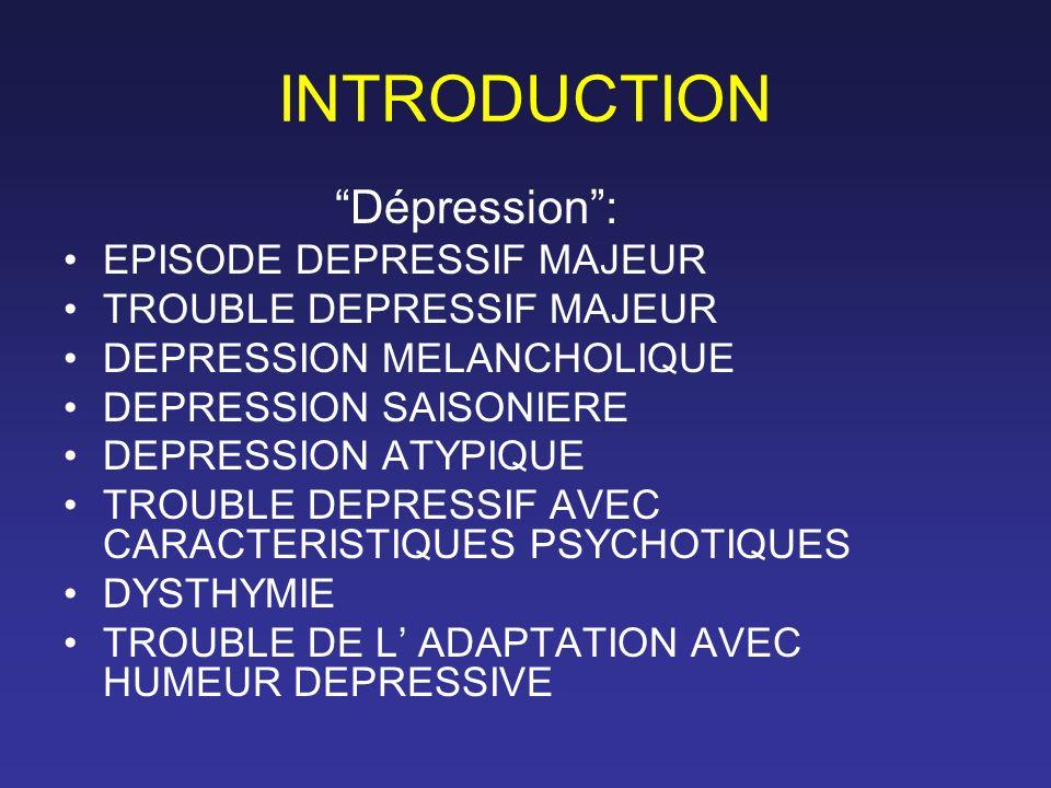 INTRODUCTION Dépression : EPISODE DEPRESSIF MAJEUR