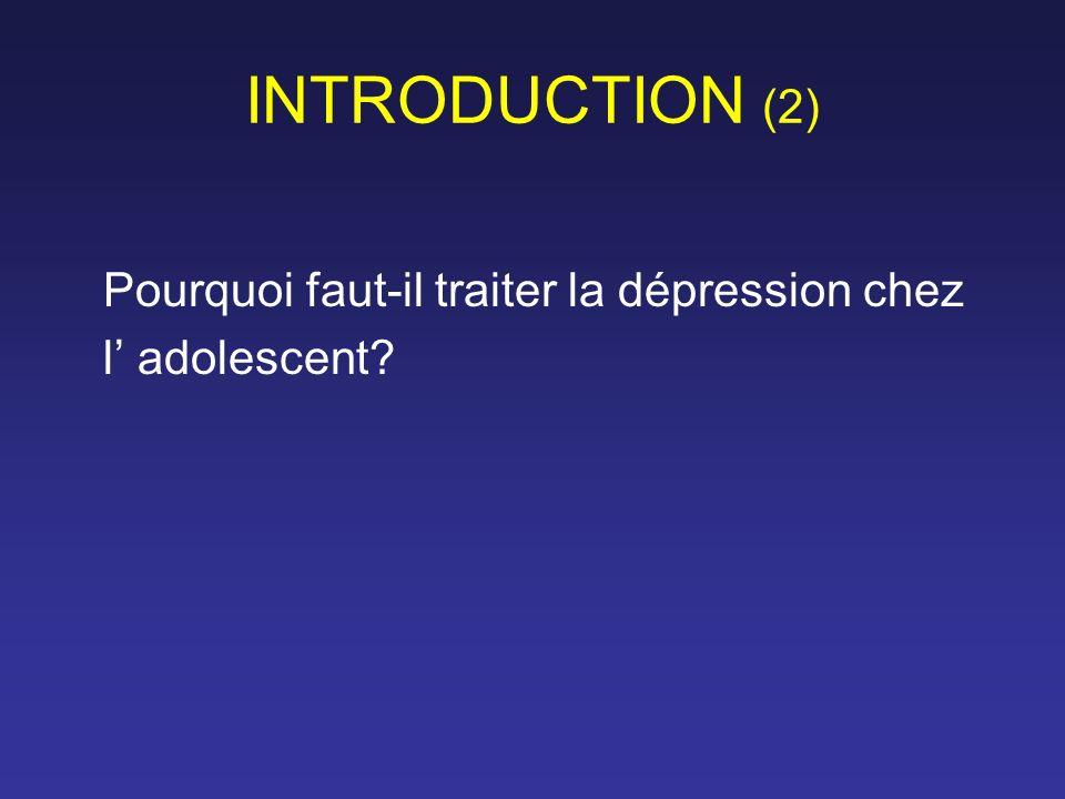 INTRODUCTION (2) Pourquoi faut-il traiter la dépression chez