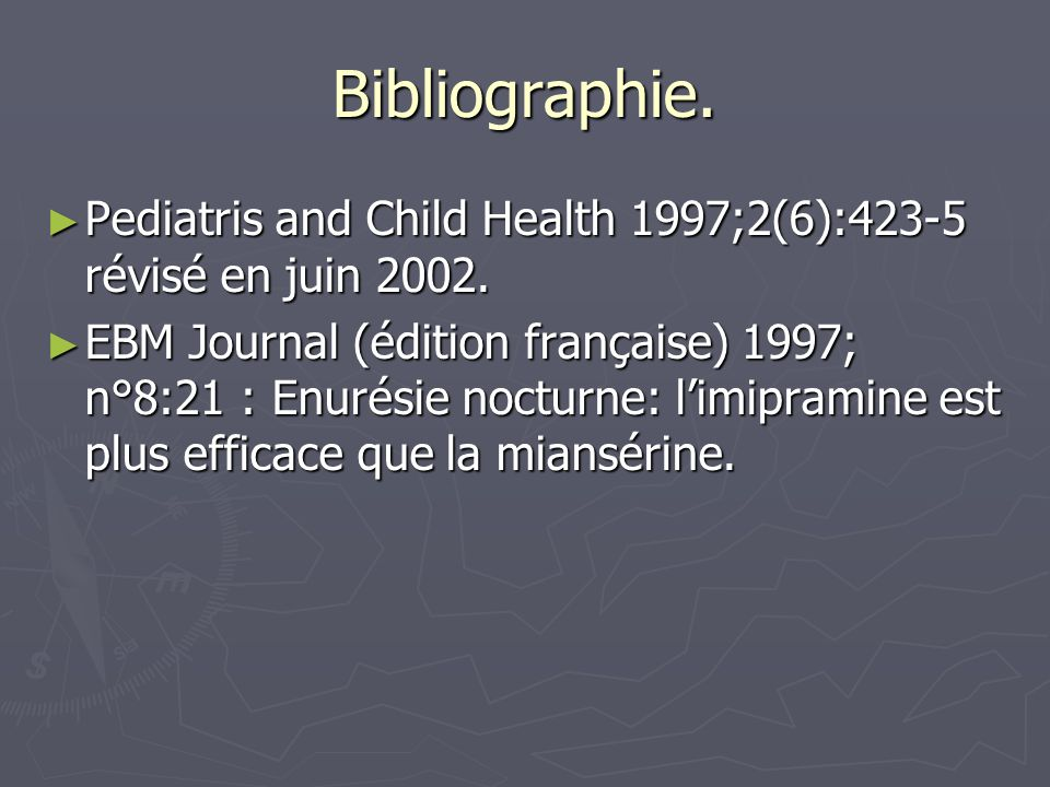 Bibliographie. Pediatris and Child Health 1997;2(6):423-5 révisé en juin 2002.
