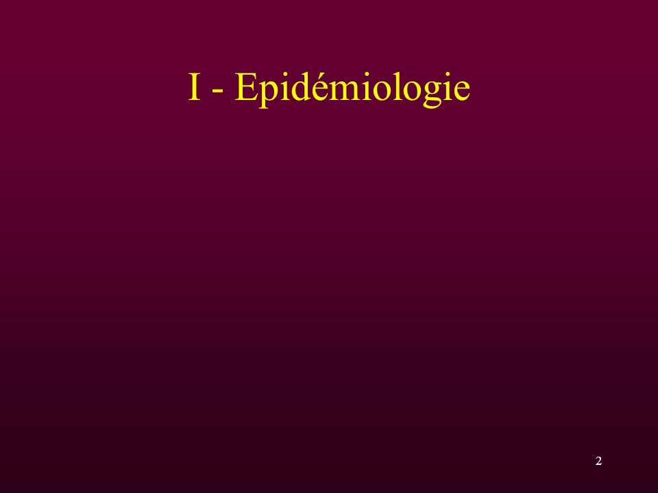 I - Epidémiologie
