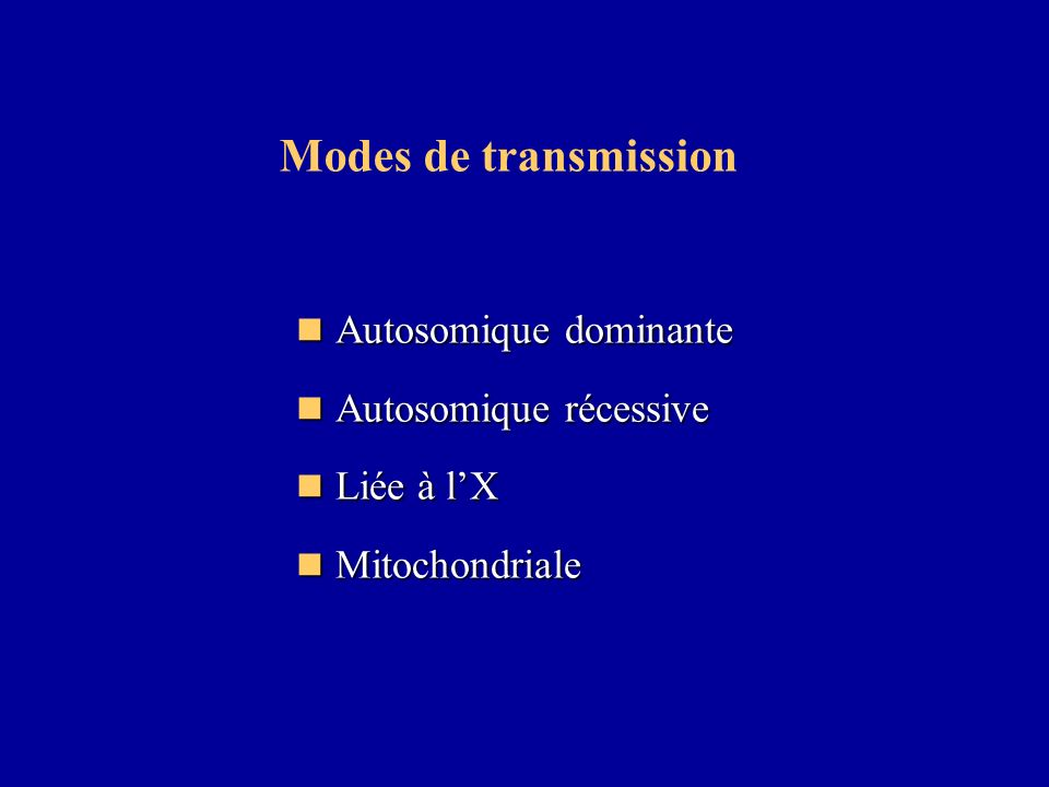 Modes de transmission Autosomique dominante Autosomique récessive