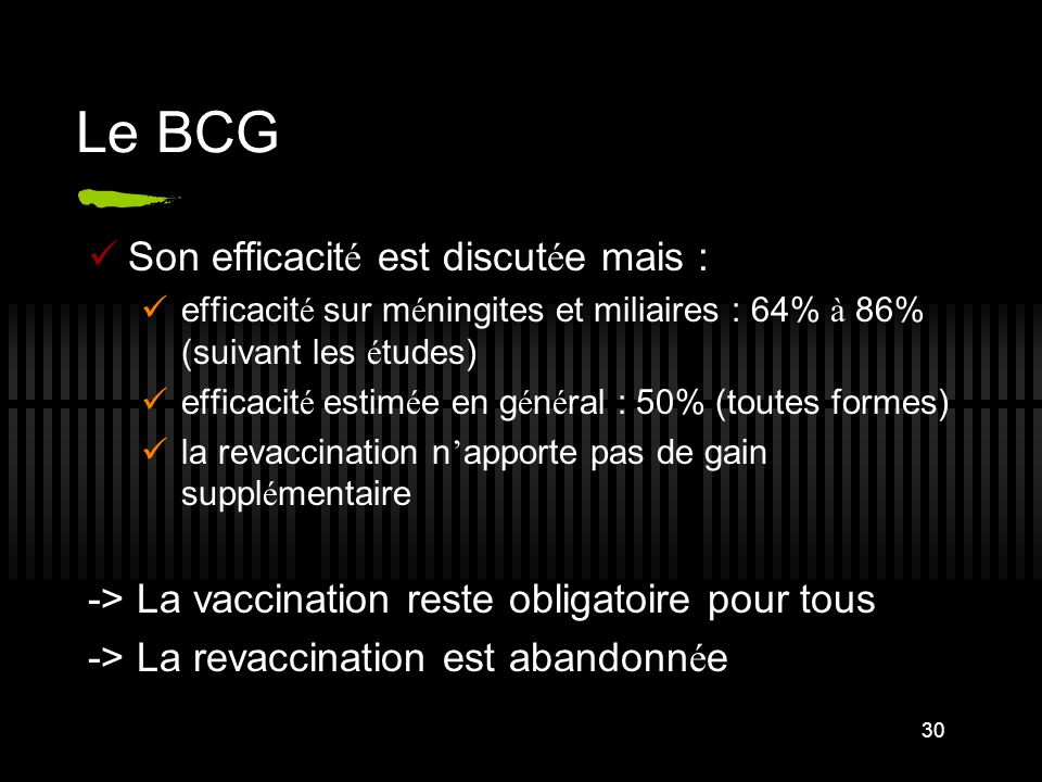 Le BCG Son efficacité est discutée mais :