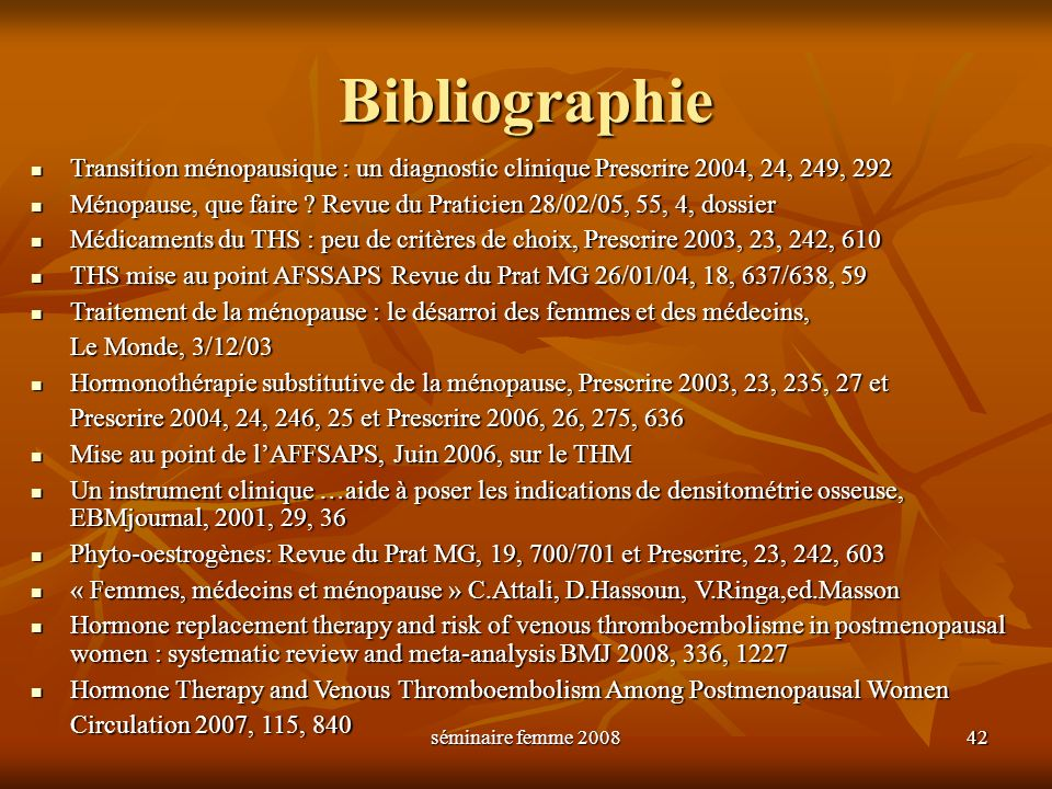 Bibliographie Transition ménopausique : un diagnostic clinique Prescrire 2004, 24, 249, 292.