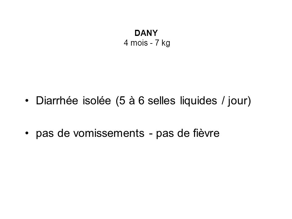 Diarrhée isolée (5 à 6 selles liquides / jour)