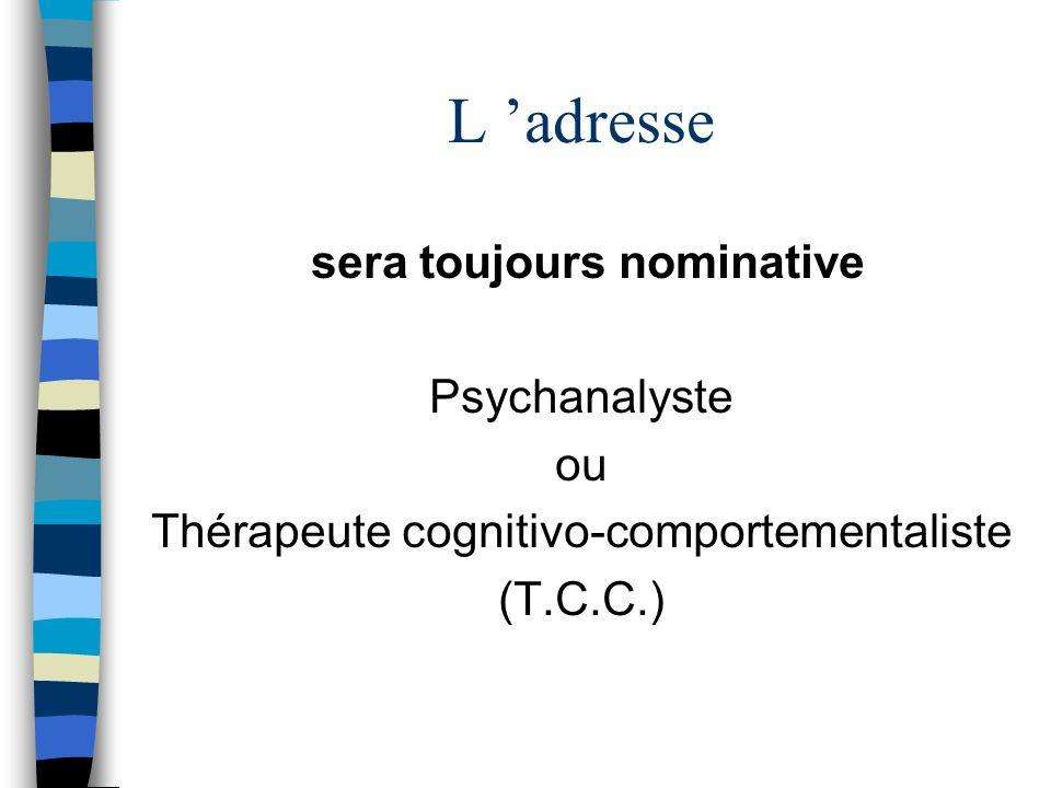 L 'adresse sera toujours nominative Psychanalyste ou