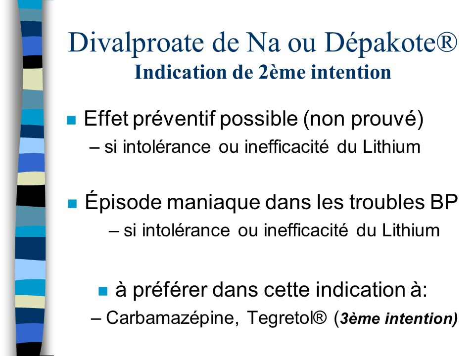 Divalproate de Na ou Dépakote® Indication de 2ème intention